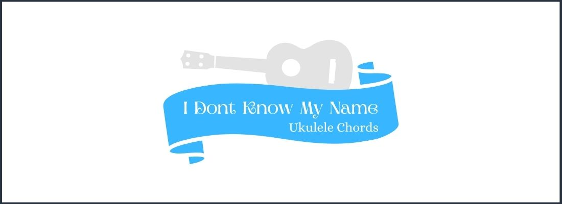 I Don't Know My Name Ukulele Chords by Grace Vander Waal